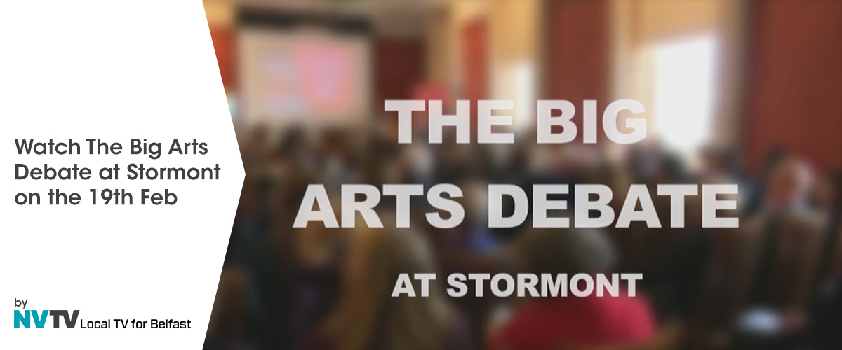 The Big Arts Debate at Stormont on 19th February 2018